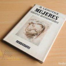 Libros antiguos: MUJERES (AMORES DESVANECIDOS) - G. LENOTRE - 1ERA EDICIÓN - 1940. Lote 137726538