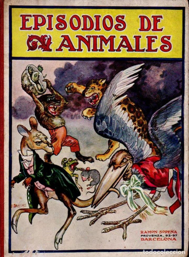 EPISODIOS DE ANIMALES - BIBLIOTECA PARA NIÑOS SOPENA, 1930 (Libros Antiguos, Raros y Curiosos - Literatura Infantil y Juvenil - Otros)
