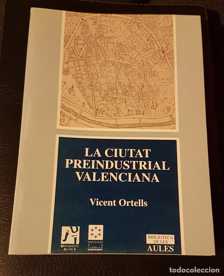 LA CIUTAT PREINDUSTRIAL VALENCIANA. VICENT ORTELLS. (Libros Antiguos, Raros y Curiosos - Historia - Otros)
