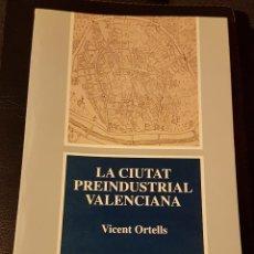 Libros antiguos: LA CIUTAT PREINDUSTRIAL VALENCIANA. VICENT ORTELLS.. Lote 138079166