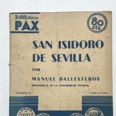 Libros antiguos: MANUEL BALLESTEROS. SAN ISIDORO DE SEVILLA. MAYO 1936. BIBLIOTECA PAX. Lote 138090866