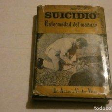 Alte Bücher - LIBRO SUICIDIO ENFERMEDAD DEL MAÑANA POR EL DR ANTONIO VIADER VIVES - 138623998