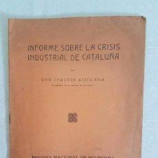Libros antiguos: INFORME SOBRE LA CRISIS INDUSTRIAL DE CATALUÑA ( AGUILERA ) 1923. Lote 138714998