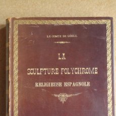 Libros antiguos: LA SCULPTURE POLYCHROME RÉLIGIEUSE ESPAGNOLE. (UNE COLLECTION). GÜELL (COMTE DE). Lote 139177774