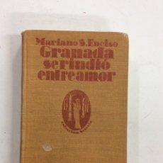 Libros antiguos: GRANADA SE RINDIÓ ENTRE AMOR. MARIANO S.ENCISO APOSTOLADO DE LA PRENSA. 1932. Lote 139342970