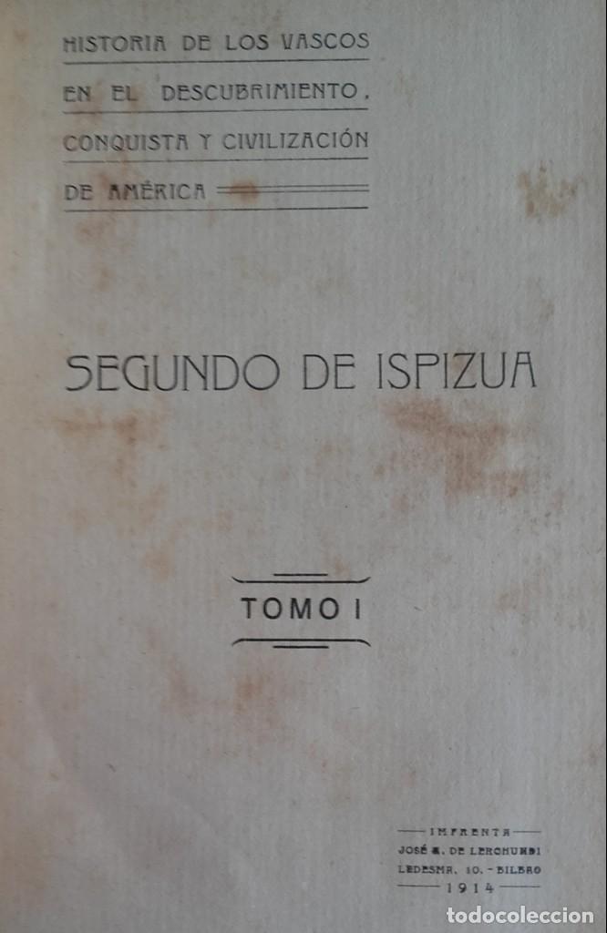 Libros antiguos: HISTORIA DE LOS VASCOS EN EL DESCUBRIMIENTO.....DE AMÉRICA.TOMOS DEL I AL VI. SEGUNDO DE ISPIZUA. - Foto 3 - 139347278