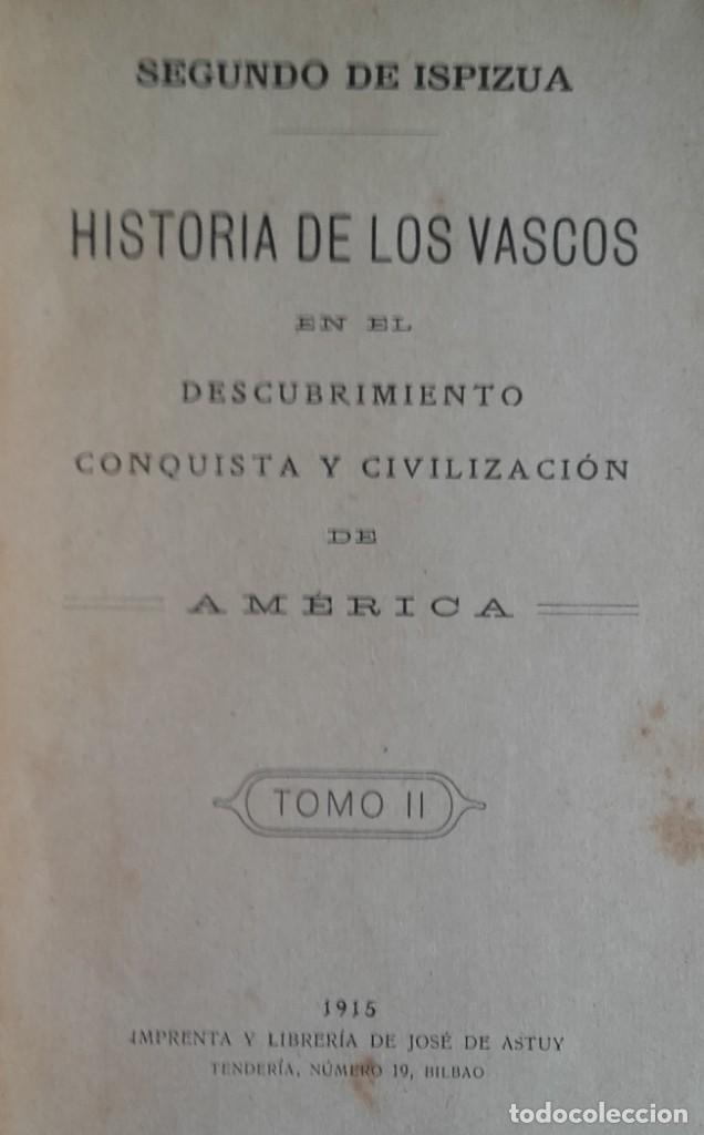 Libros antiguos: HISTORIA DE LOS VASCOS EN EL DESCUBRIMIENTO.....DE AMÉRICA.TOMOS DEL I AL VI. SEGUNDO DE ISPIZUA. - Foto 4 - 139347278