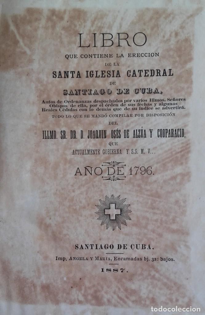 LIBRO QUE CONTIENE LA ERECCIÓN DE LA SANTA IGLESIA CATEDRAL DE SANTIAGO DE CUBA. AÑO 1887. (Libros Antiguos, Raros y Curiosos - Historia - Otros)