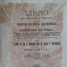 Libros antiguos: LIBRO QUE CONTIENE LA ERECCIÓN DE LA SANTA IGLESIA CATEDRAL DE SANTIAGO DE CUBA. AÑO 1887.. Lote 139567722