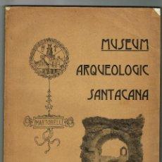 Libros antiguos: MUSEUM ARQUEOLOGIC SANTACANA MARTORELL 1909 AMPLIA DEDICATORIA AUTOR. Lote 139569014