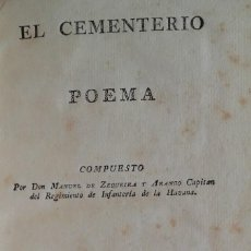 Libros antiguos: EL CEMENTERIO POEMA. MANUEL DE ZEQUEIRA Y ARANGO.CUBA 1806.IMPRENTA ESTEVAN JOSEPH BOLOÑA(MUY RARO).. Lote 139574582