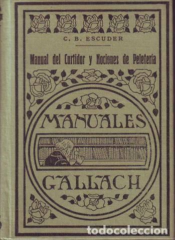 ESCUDER, C.B: MANUAL DEL CURTIDOR Y NOCIONES DE PELETERIA. MANUALES GALLACH. (Libros Antiguos, Raros y Curiosos - Ciencias, Manuales y Oficios - Otros)
