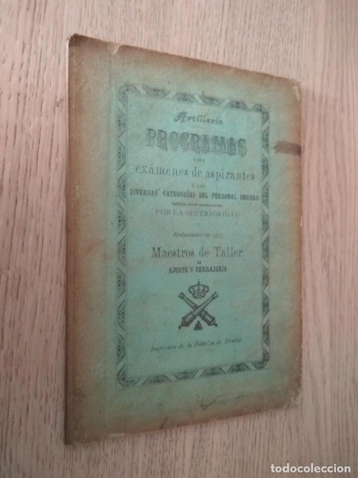 ARTILLERIA PROGRAMAS PARA EXAMENES DE ASPIRANTES A LAS DIVERSAS CATEGORIAS DEL PERSONAL OBRERO 1878 (Libros Antiguos, Raros y Curiosos - Ciencias, Manuales y Oficios - Otros)