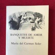 Libros antiguos: BANQUETES DE AMOR Y MUERTE. Mª DEL CARMEN SOLER. LOS 5 SENTIDOS. 1981. Lote 139896314