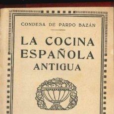 Libros antiguos: LA COCINA ESPAÑOLA ANTIGUA POR LA CONDESA DE PARDO BAZAN EL HOGAR Y LA MODA AÑOS 20 . Lote 139931590