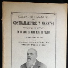 Libros antiguos: MANUAL DEL CONTRAMAESTRE Y MAESTRO EN EL ARTE DE TODA CLASE DE TEJIDOS, DE MANUEL PAGÉS I BORI. Lote 140003238