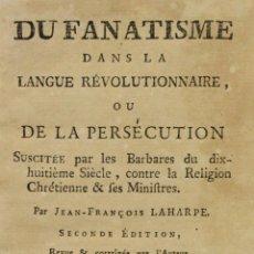 Libros antiguos: DU FANATISME DANS LA LANGUE RÉVOLUTIONNAIRE OU DE LA PERSÉCUTION SUSCITÉE PAR LES BARBARES DU.... Lote 140013738