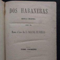 Libros antiguos: DOS HABANERAS. NOVELA ORIGINAL POR EL EXCMO. E ILMO. SR. D. PASCUAL DE RIESGO · 1880. Lote 140263450