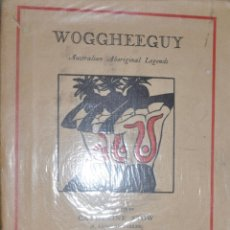 Libros antiguos: WOGGHEEGUY . AUSTRALIAN ABORIGINAL LEGENDS.COLLECTED BY CATHERINE STOW . ILUSTRATED BY NORA HEUYSEN. Lote 140428926