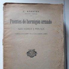 Libros antiguos - PUENTES DE HORMIGON ARMADO, guia teorica y practica. C kersten. Editorial: P. Orrier. Madrid, 1909. - 140443326