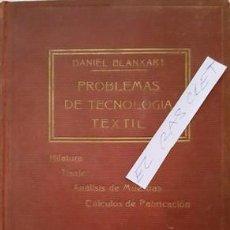 Libros antiguos: ANTIGUO LIBRO DE DANIEL BLANXART - PROBLEMAS DE TECNOLOGIA TEXTIL -SEGUNDA EDICION - 1924 -. Lote 140453798