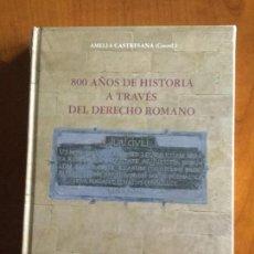 Libros antiguos: 800 AÑOS DE HISTORIA A TRAVÉS DEL DERECHO ROMANO. AMELIA CASTRESANA (COORD).. Lote 140682766
