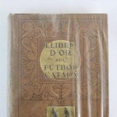 Libros antiguos: L-1383L- 467. LLIBRE D'OR DEL FÚTBOL CATALÀ. EDICION BILINGÜE. ED. MONJOIA. 1928. EN BUEN ESTADO.. Lote 140730002