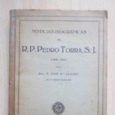 Libros antiguos: NOTICIAS BIOGRÁFICAS DEL R. P. PEDRO TORRA, S. J. (1845-1910), DE RDO. P. JOSÉ Mª CLOTET. Lote 140741930