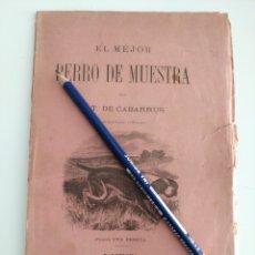Libros antiguos: ANTIGUO LIBRO EL MEJOR PERRO DE MUESTRA 1882. Lote 140818044