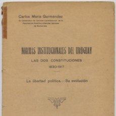Libros antiguos: GURMENDEZ, CARLOS. NORMAS INSTITUCIONALES DEL URUGUAY. LAS DOS CONSTITUCIONES DE 1830 Y 1917. 1931.. Lote 140848374