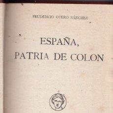 Libros antiguos: PRUDENCIO OTERO SÁNCHEZ: ESPAÑA, PATRIA DE COLÓN. MADRID, 1922. ENCUADERNADO. Lote 140880802