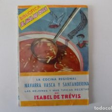Libros antiguos: LIBRERIA GHOTICA. ISABEL TREVIS.LA COCINA REGIONAL NAVARRA VASCA Y SANTANDERINA.1959. EL AMA DE CASA. Lote 140940570