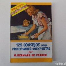 Libros antiguos: LIBRERIA GHOTICA. BERNARD DE FERRER. 125 CONSEJOS PRA PRINCIPIANTES E INEXPERTAS.1959.EL AMA DE CASA. Lote 140943762