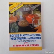 Libros antiguos: LIBRERIA GHOTICA. BERNARD DE FERRER.LOS 125 PLATOS DE COCINA VEGETARIANA Y DE REGIMEN.EL AMA DE CASA. Lote 140944610