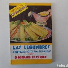 Libros antiguos: LIBRERIA GHOTICA. BERNARD DE FERRER. LAS LEGUMBRES. LAS 125 MEJORES RECETAS.1940. EL AMA DE CASA.. Lote 140945682