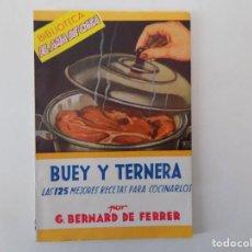 Libros antiguos: LIBRERIA GHOTICA. BERNARD DE FERRER. BUEY Y TERNERA. LAS 125 MEJORES RECETAS. 1940. EL AMA DE CASA.. Lote 140945954