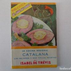 Libros antiguos: LIBRERIA GHOTICA. ISABEL DE TREVIS. LA COCINA REGIONAL CATALANA.1959. EL AMA DE CASA.. Lote 140946114