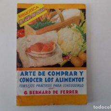 Libros antiguos: LIBRERIA GHOTICA. BERNARD DE FERRER. ARTE DE COMPRAR Y CONOCER LOS ALIMENTOS. 1940. EL AMA DE CASA.. Lote 141257022