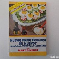 Libros antiguos: LIBRERIA GHOTICA. MARY D. NEBOT. NUEVOS PLATOS ESCOGIDOS DE HUEVOS. 1958. EL AMA DE CASA.. Lote 141397042