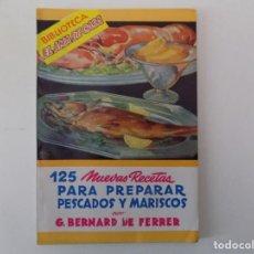 Libros antiguos: LIBRERIA GHOTICA. BERNARD DE FERRER. 125 NUEVAS RECETAS PARA PREPARAR PESCADOS Y MARISCOS.1940. . Lote 141399778