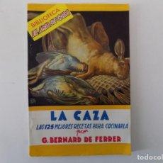 Libros antiguos: LIBRERIA GHOTICA. BERNARD DE FERRER. LA CAZA. LAS 125 MEJORES RECETAS.1945. EL AMA DE CASA.. Lote 141400702