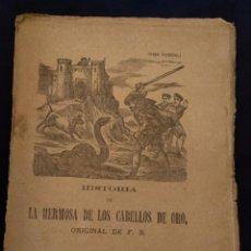 Libros antiguos: HISTORIA DE LA HERMOSA DE LOS CABELLOS DE ORO · PLIEGO DE CORDEL. H. 1880. CABALLERESCA.. Lote 141478786