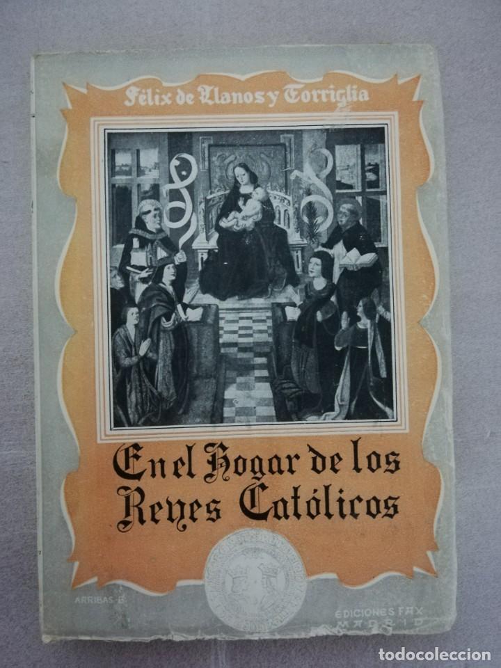 EN EL HOGAR DE LOS REYES CATÓLICOS Y COSAS DE SUS TIEMPOS .-FÉLIX DE LLANOS Y TORRIGLIA (Libros Antiguos, Raros y Curiosos - Historia - Otros)