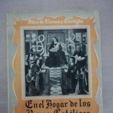 Libros antiguos: EN EL HOGAR DE LOS REYES CATÓLICOS Y COSAS DE SUS TIEMPOS .-FÉLIX DE LLANOS Y TORRIGLIA. Lote 141614518