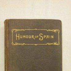 Libros antiguos: THE HUMOUR OF SPAIN. INGLES. PRIMERA EDICION. ILUSTRADO.. Lote 141966462