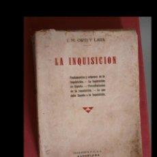 Libros antiguos: LA INQUISICION. FUNDAMENTOS Y ORIGENES DE LA INQUISICIÓN. LA INQUISICIÓN EN ESPAÑA.... J.M. ORTI Y. Lote 142045966