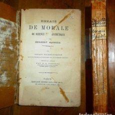 Libros antiguos: SPENCER, HERBERT. ESSAIS DE MORALE DE SCIENCE ET D'ESTHÉTIQUE, III : ESSAIS SCIENTIFIQUES, SUIVUIS... Lote 142147322