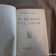Libri antichi: DE REGRESO DEL AMOR DR CESAR JUARROS - EDITORIAL MUNDO LATINO 1926. Lote 142155262