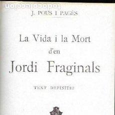 Libros antiguos: LA VIDA I LA MORT D' EN JORDI FRAGINALS. TEXT DEFINITIU. BCN : MENTORA, [1926]. 19X13CM. 296 P.. Lote 142216030