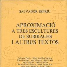 Libros antiguos: APROXIMACIÓ A TRES ESCULTURES DE SUBIRACHS I ALTRES TEXTOS / S. ESPRIU ET AL. DEDICATÒRIA SUBIRACHS.. Lote 142291774